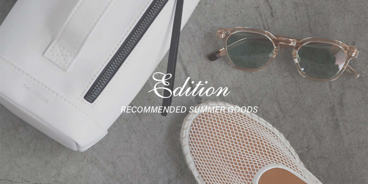 Edition RECOMMENDED SUMMER GOODS